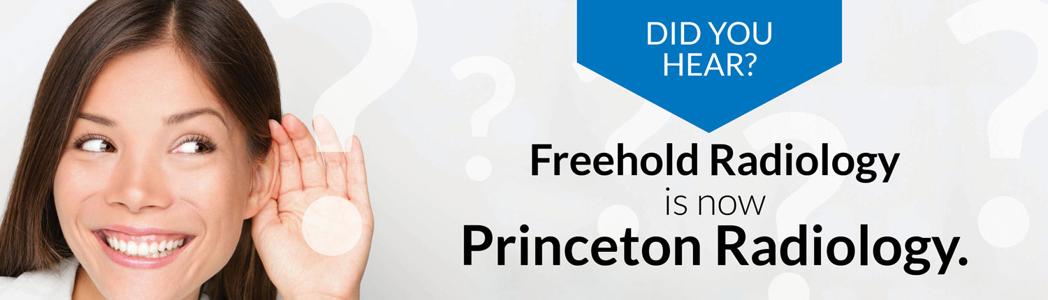 Freehold Radiology is Now Princeton Radiology